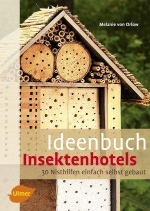 Ideenbuch Insektenhotels. 30 Nisthilfen einfach selbst gebaut