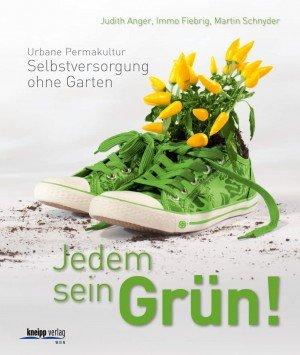 Judith Anger, Immo Fiebrig, Martin Schnyder Jedem sein Grün! Urbane Permakultur: Selbstversorgung ohne Garten